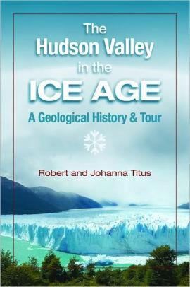 Hudson Valley in the Ice Age A Geological History and Tour